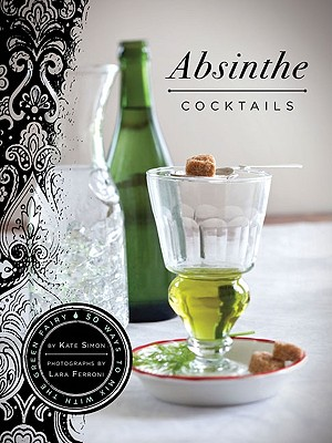 Absinthe Cocktails By Simon, Kate/ Ferroni, Lara (PHT)